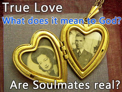 True Love - What does it mean to God? - Are soul mates real?